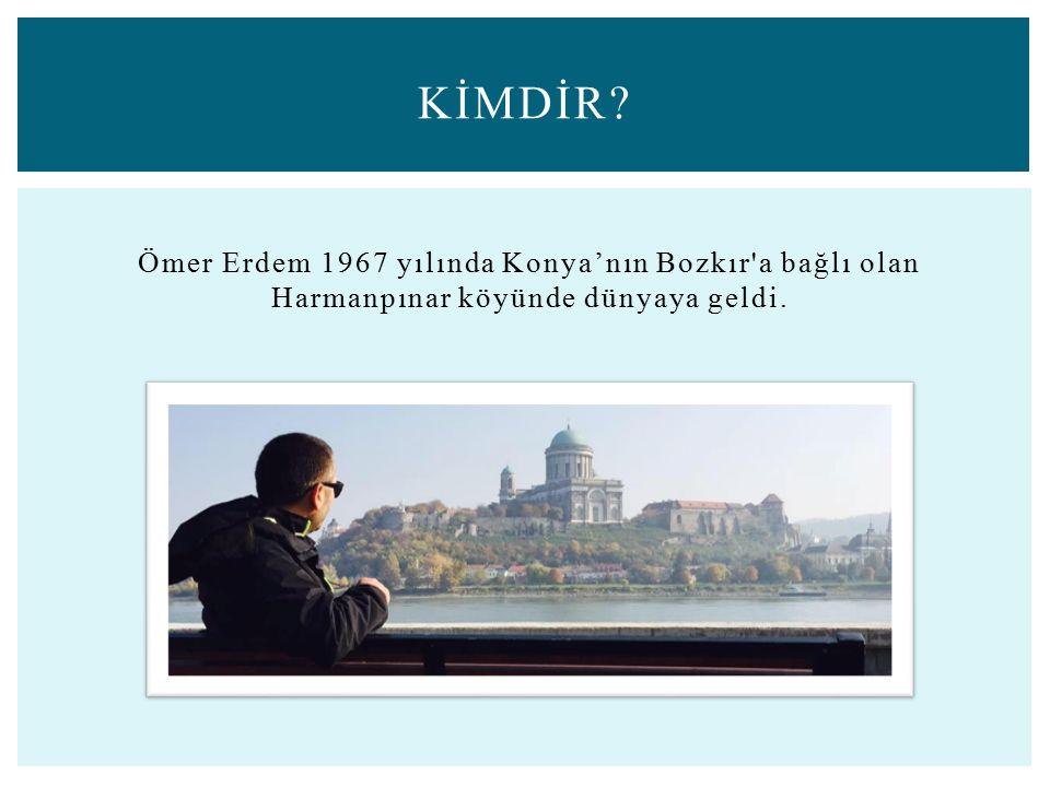 Ömer Erdem 1967 yılında Konya'nın Bozkır a bağlı olan Harmanpınar köyünde dünyaya geldi. KİMDİR