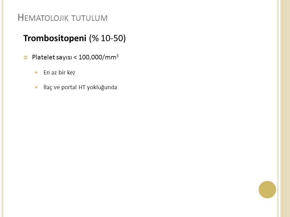 H EMATOLOJIK TUTULUM Trombositopeni (% 10-50) Platelet sayısı < 100,000/mm 3 En az bir kez İlaç ve portal HT yokluğunda