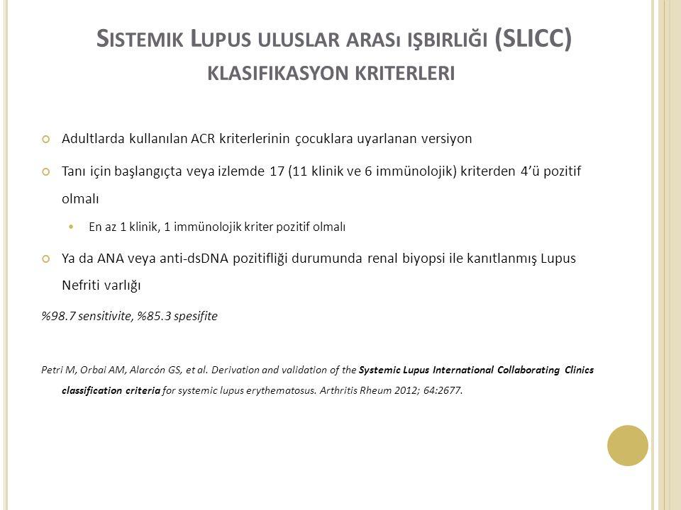 S ISTEMIK L UPUS ULUSLAR ARASı IŞBIRLIĞI (SLICC) KLASIFIKASYON KRITERLERI Adultlarda kullanılan ACR kriterlerinin çocuklara uyarlanan versiyon Tanı iç