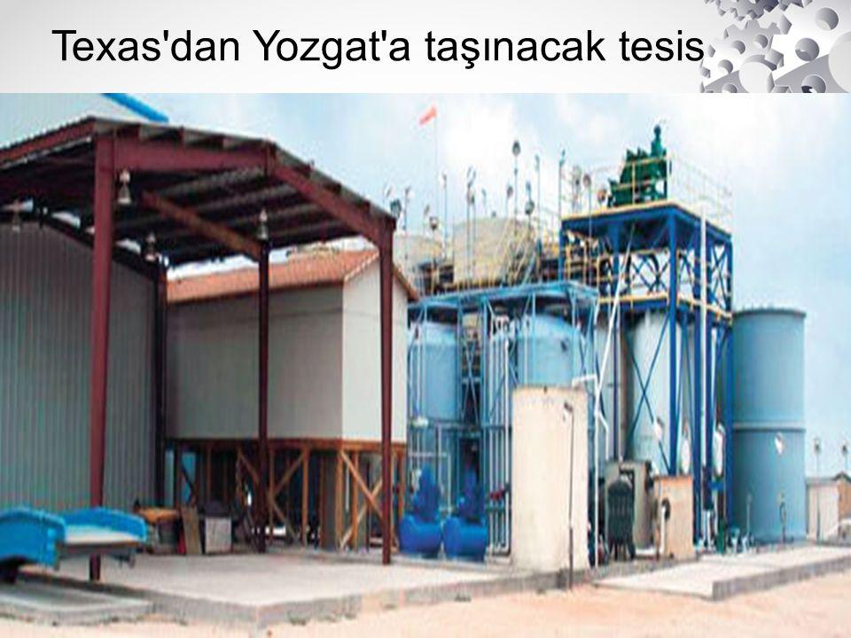 Texas'dan Yozgat'a taşınacak tesis