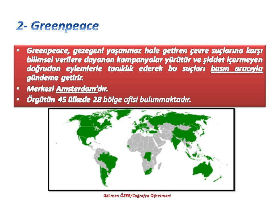 1- Okyanuslar ve yaşlı ormanların korunması 2- İklim değişikliğini durdurabilmek için fosil yakıtların kademeli olarak sonlandırılması ve yenilenebilir enerjilerin teşvik edilmesi 3- Nükleer silahlanma ve nükleer kirliliğe son verilmesi Gökmen ÖZER/Coğrafya Öğretmeni