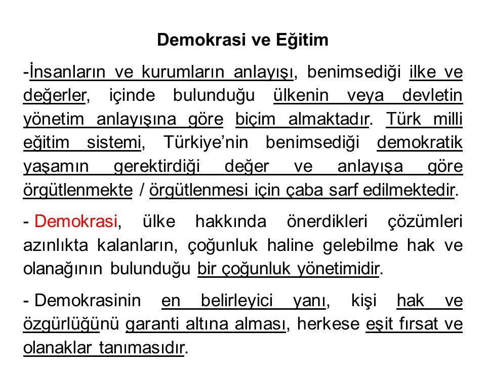 Demokrasi ve Eğitim -İnsanların ve kurumların anlayışı, benimsediği ilke ve değerler, içinde bulunduğu ülkenin veya devletin yönetim anlayışına göre b