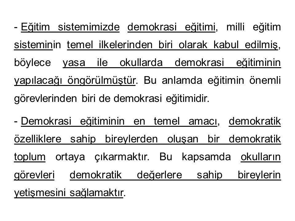 - Eğitim sistemimizde demokrasi eğitimi, milli eğitim sisteminin temel ilkelerinden biri olarak kabul edilmiş, böylece yasa ile okullarda demokrasi eğ