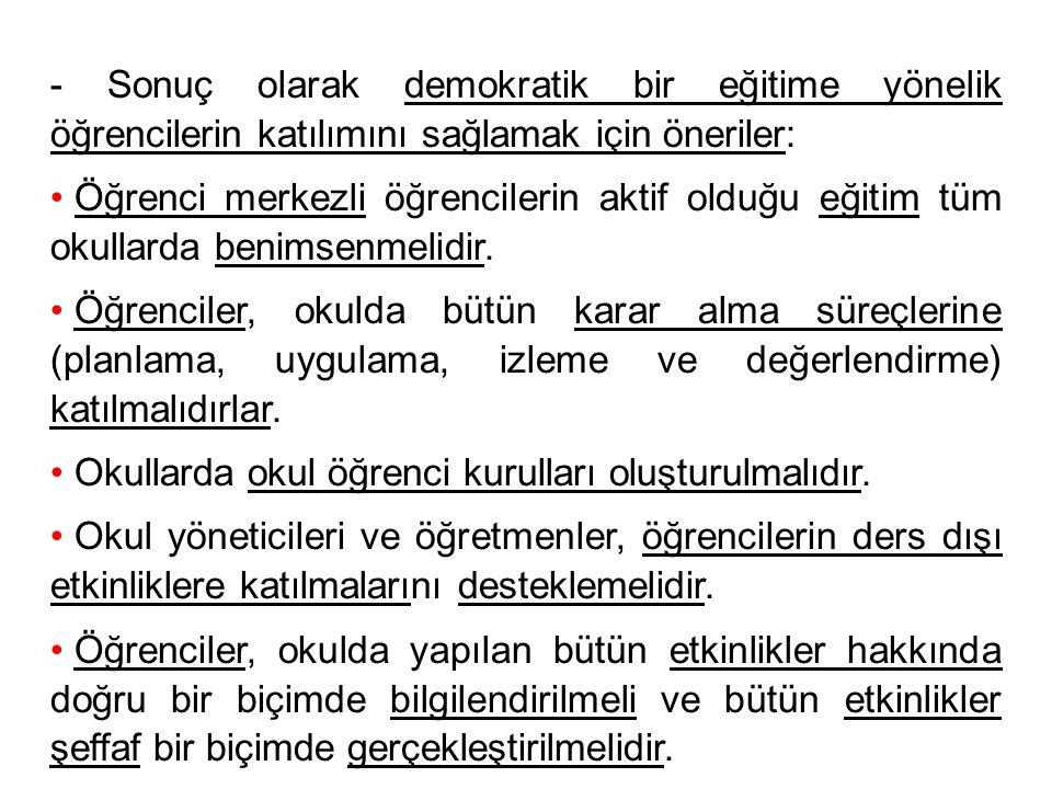 - Sonuç olarak demokratik bir eğitime yönelik öğrencilerin katılımını sağlamak için öneriler: Öğrenci merkezli öğrencilerin aktif olduğu eğitim tüm ok