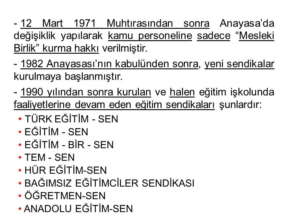"""- 12 Mart 1971 Muhtırasından sonra Anayasa'da değişiklik yapılarak kamu personeline sadece """"Mesleki Birlik"""" kurma hakkı verilmiştir. - 1982 Anayasası'"""