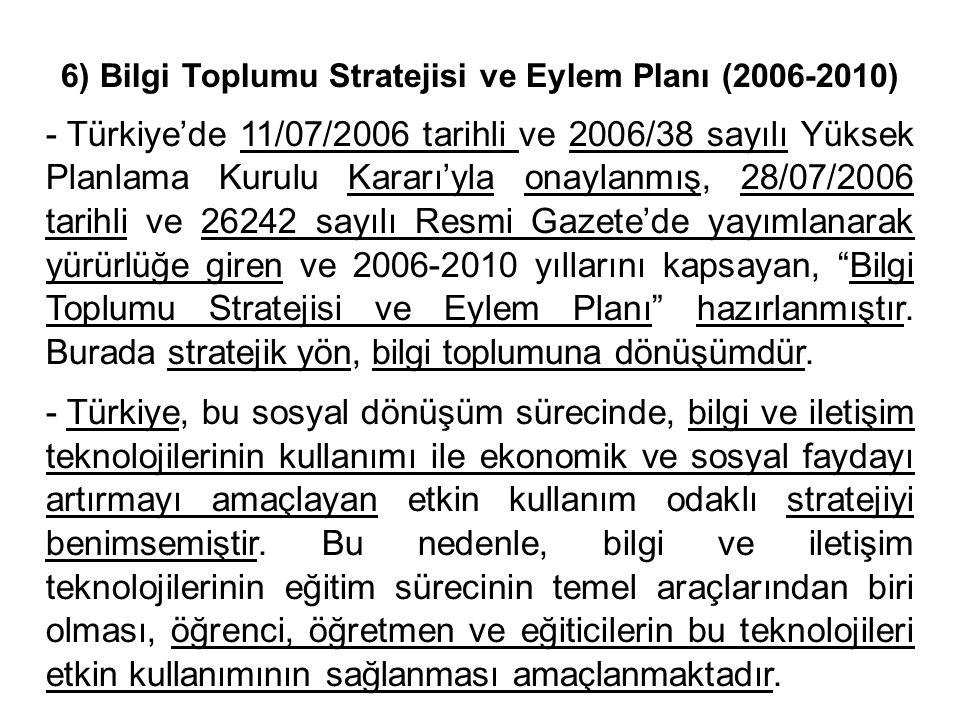 6) Bilgi Toplumu Stratejisi ve Eylem Planı (2006-2010) - Türkiye'de 11/07/2006 tarihli ve 2006/38 sayılı Yüksek Planlama Kurulu Kararı'yla onaylanmış, 28/07/2006 tarihli ve 26242 sayılı Resmi Gazete'de yayımlanarak yürürlüğe giren ve 2006-2010 yıllarını kapsayan, Bilgi Toplumu Stratejisi ve Eylem Planı hazırlanmıştır.