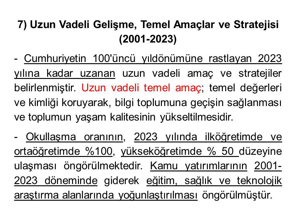 7) Uzun Vadeli Gelişme, Temel Amaçlar ve Stratejisi (2001-2023) - Cumhuriyetin 100 üncü yıldönümüne rastlayan 2023 yılına kadar uzanan uzun vadeli amaç ve stratejiler belirlenmiştir.