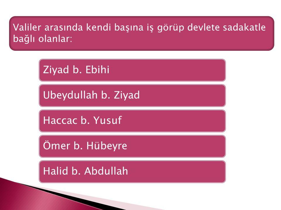 Ziyad b. EbihiUbeydullah b. ZiyadHaccac b. YusufÖmer b.