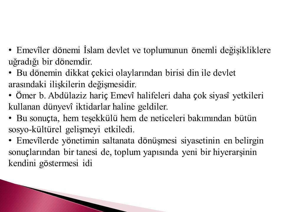 Emev î ler d ö nemi İslam devlet ve toplumunun ö nemli değişikliklere uğradığı bir d ö nemdir.