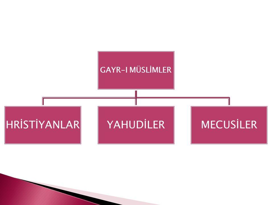 GAYR-I MÜSLİMLER HRİSTİYANLARYAHUDİLERMECUSİLER