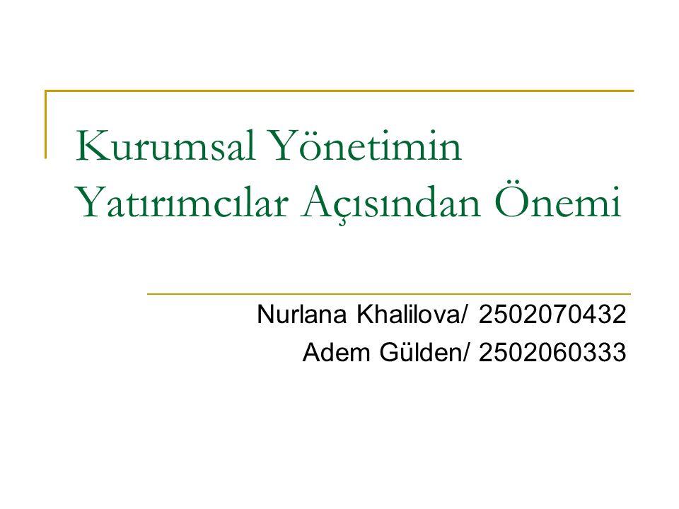 Kurumsal Yönetimin Yatırımcılar Açısından Önemi Nurlana Khalilova/ 2502070432 Adem Gülden/ 2502060333