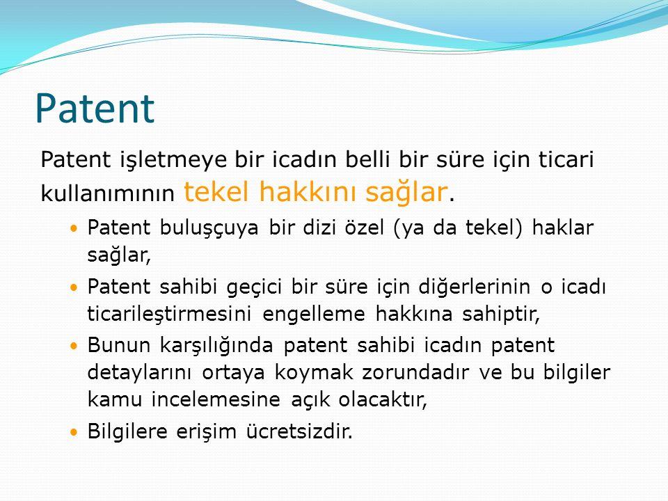 Patent Patent işletmeye bir icadın belli bir süre için ticari kullanımının tekel hakkını sağlar. Patent buluşçuya bir dizi özel (ya da tekel) haklar s
