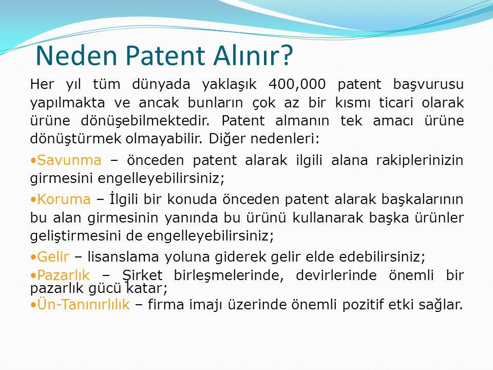Neden Patent Alınır? Her yıl tüm dünyada yaklaşık 400,000 patent başvurusu yapılmakta ve ancak bunların çok az bir kısmı ticari olarak ürüne dönüşebil