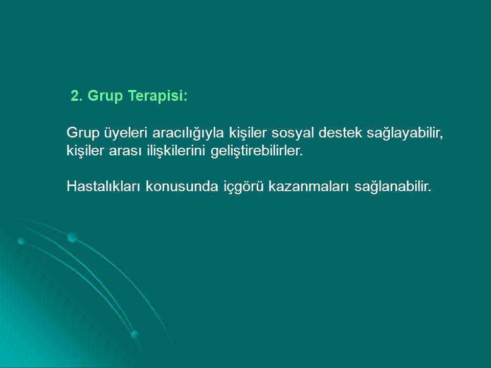 2. Grup Terapisi: Grup üyeleri aracılığıyla kişiler sosyal destek sağlayabilir, kişiler arası ilişkilerini geliştirebilirler. Hastalıkları konusunda i