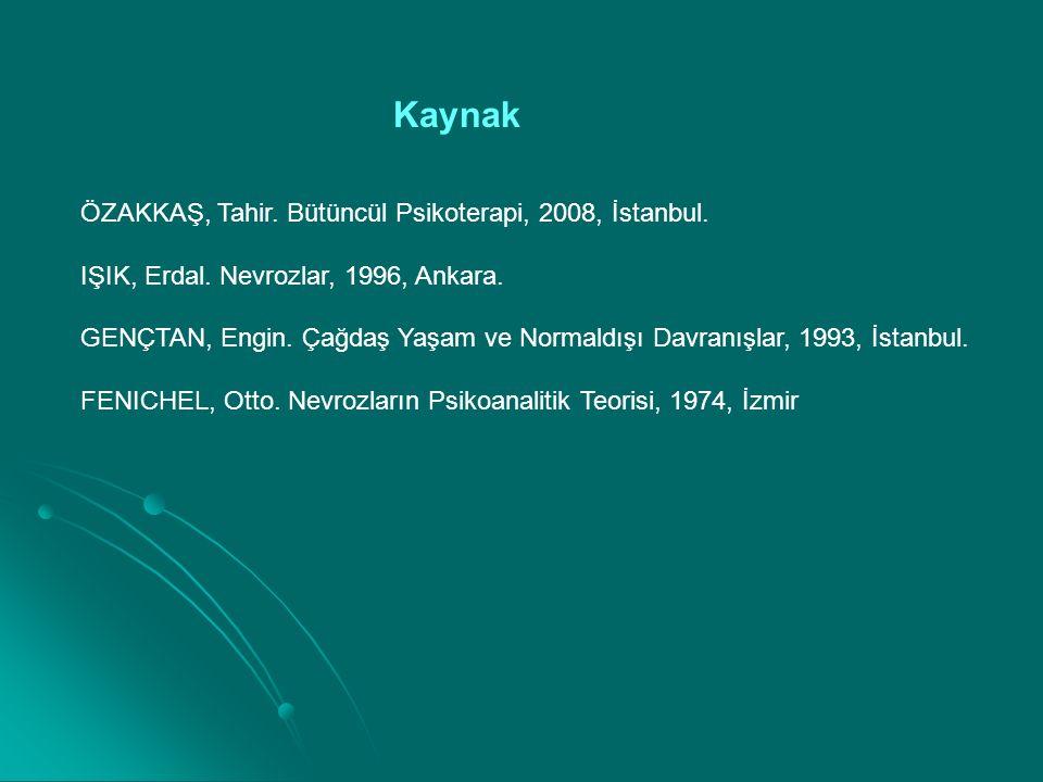 Kaynak ÖZAKKAŞ, Tahir. Bütüncül Psikoterapi, 2008, İstanbul. IŞIK, Erdal. Nevrozlar, 1996, Ankara. GENÇTAN, Engin. Çağdaş Yaşam ve Normaldışı Davranış