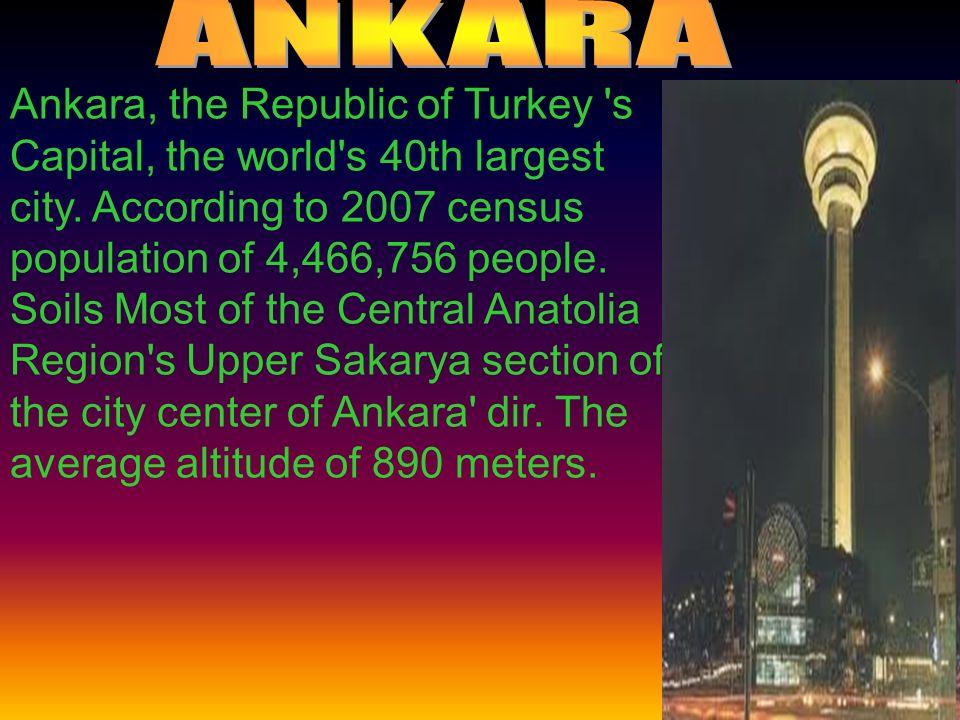 Ankara, the Republic of Turkey s Capital, the world s 40th largest city.