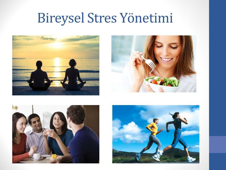 Bireysel Stres Yönetimi Etkili bir zaman yönetimi Rahatlama uygulamaları (solunum egzersizleri vb.) Meditasyon Masaj Egzersiz ve beden hareketleri Gıd