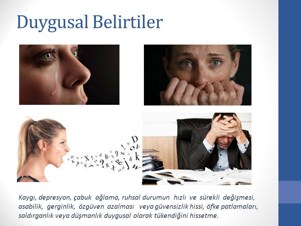 Duygusal Belirtiler Kaygı, depresyon, çabuk ağlama, ruhsal durumun hızlı ve sürekli değişmesi, asabilik, gerginlik, özgüven azalması veya güvensizlik