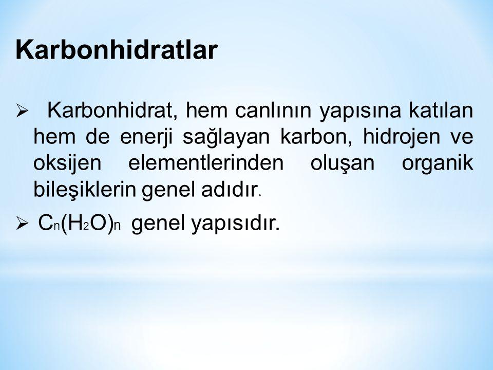 Karbonhidratlar  Karbonhidrat, hem canlının yapısına katılan hem de enerji sağlayan karbon, hidrojen ve oksijen elementlerinden oluşan organik bileşi