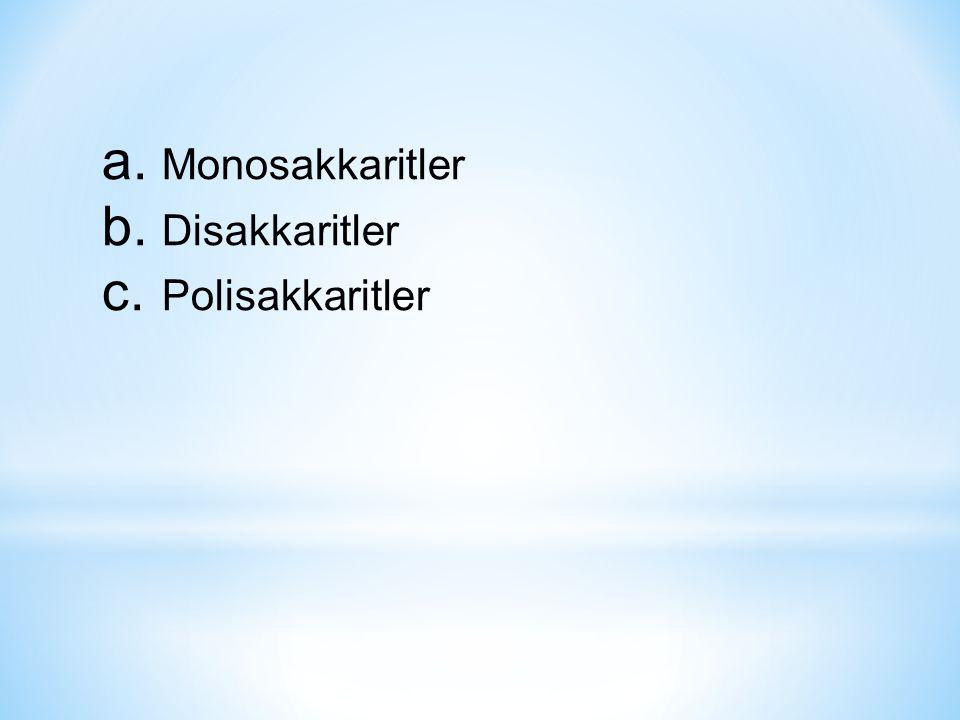 a. Monosakkaritler b. Disakkaritler c. Polisakkaritler