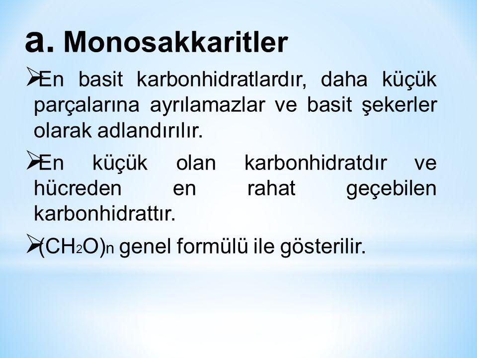 a. Monosakkaritler  En basit karbonhidratlardır, daha küçük parçalarına ayrılamazlar ve basit şekerler olarak adlandırılır.  En küçük olan karbonhid
