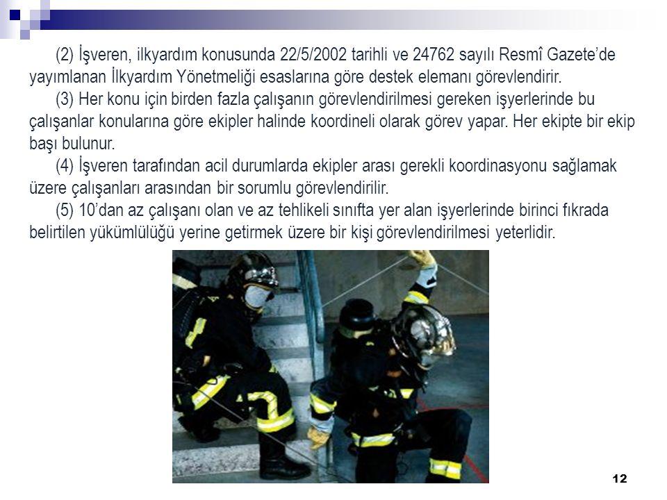 12 (2) İşveren, ilkyardım konusunda 22/5/2002 tarihli ve 24762 sayılı Resmî Gazete'de yayımlanan İlkyardım Yönetmeliği esaslarına göre destek elemanı görevlendirir.