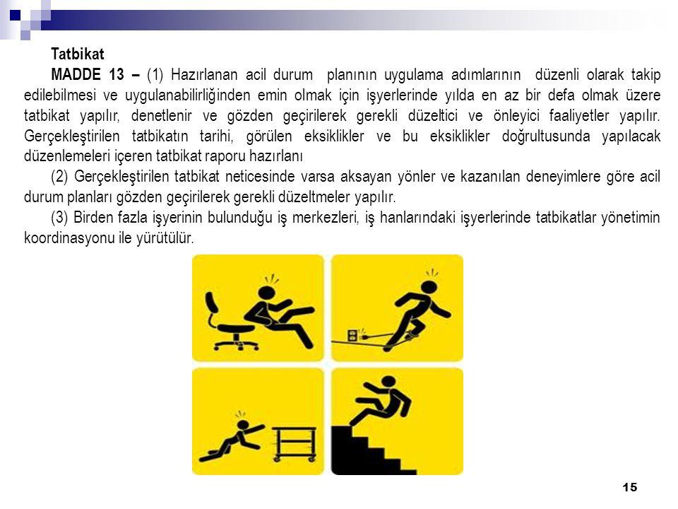 15 Tatbikat MADDE 13 – (1) Hazırlanan acil durum planının uygulama adımlarının düzenli olarak takip edilebilmesi ve uygulanabilirliğinden emin olmak i