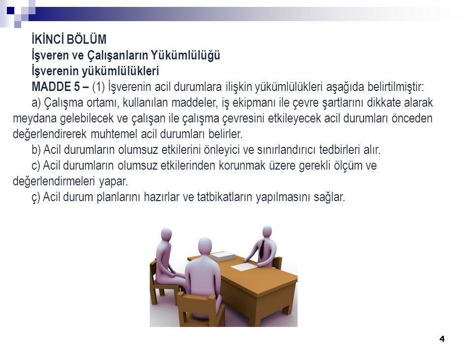 4 İKİNCİ BÖLÜM İşveren ve Çalışanların Yükümlülüğü İşverenin yükümlülükleri MADDE 5 – (1) İşverenin acil durumlara ilişkin yükümlülükleri aşağıda beli