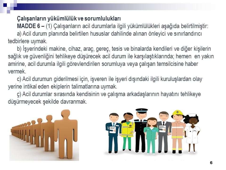 6 Çalışanların yükümlülük ve sorumlulukları MADDE 6 – (1) Çalışanların acil durumlarla ilgili yükümlülükleri aşağıda belirtilmiştir: a) Acil durum pla