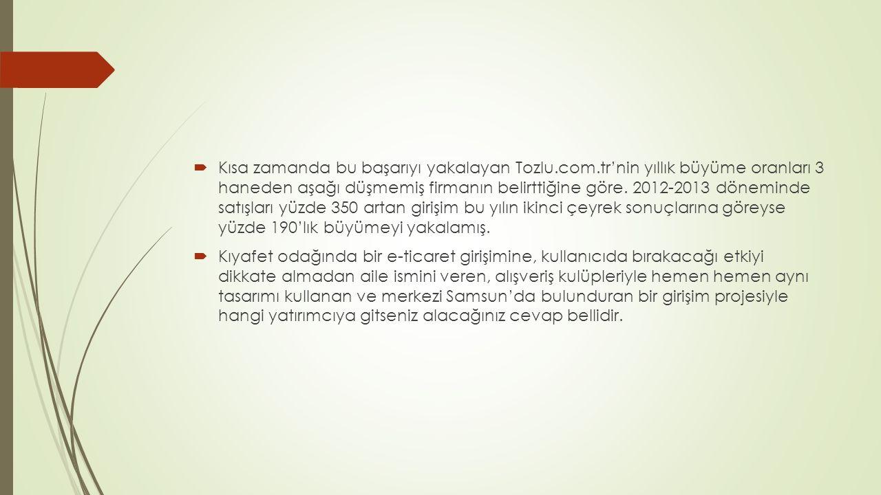 Kısa zamanda bu başarıyı yakalayan Tozlu.com.tr'nin yıllık büyüme oranları 3 haneden aşağı düşmemiş firmanın belirttiğine göre.
