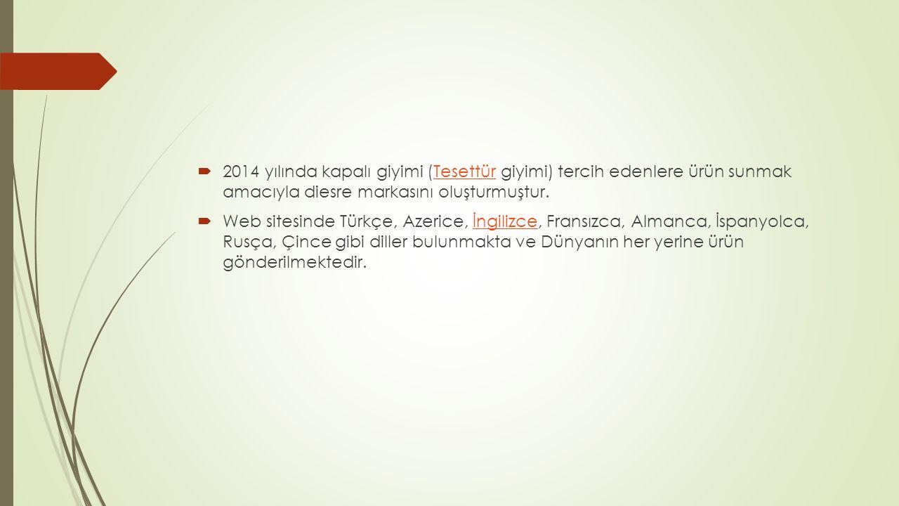  2014 yılında kapalı giyimi (Tesettür giyimi) tercih edenlere ürün sunmak amacıyla diesre markasını oluşturmuştur.Tesettür  Web sitesinde Türkçe, Az