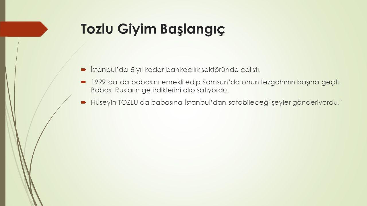 Tozlu Giyim Başlangıç  İstanbul'da 5 yıl kadar bankacılık sektöründe çalıştı.  1999'da da babasını emekli edip Samsun'da onun tezgahının başına geçt