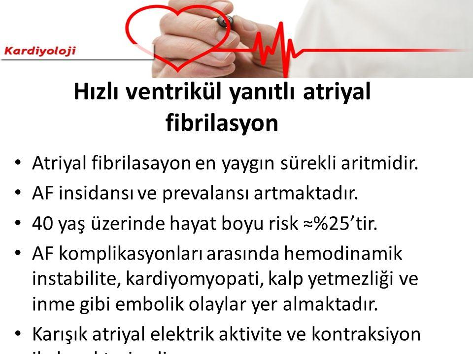 Hızlı ventrikül yanıtlı atriyal fibrilasyon Atriyal fibrilasayon en yaygın sürekli aritmidir. AF insidansı ve prevalansı artmaktadır. 40 yaş üzerinde