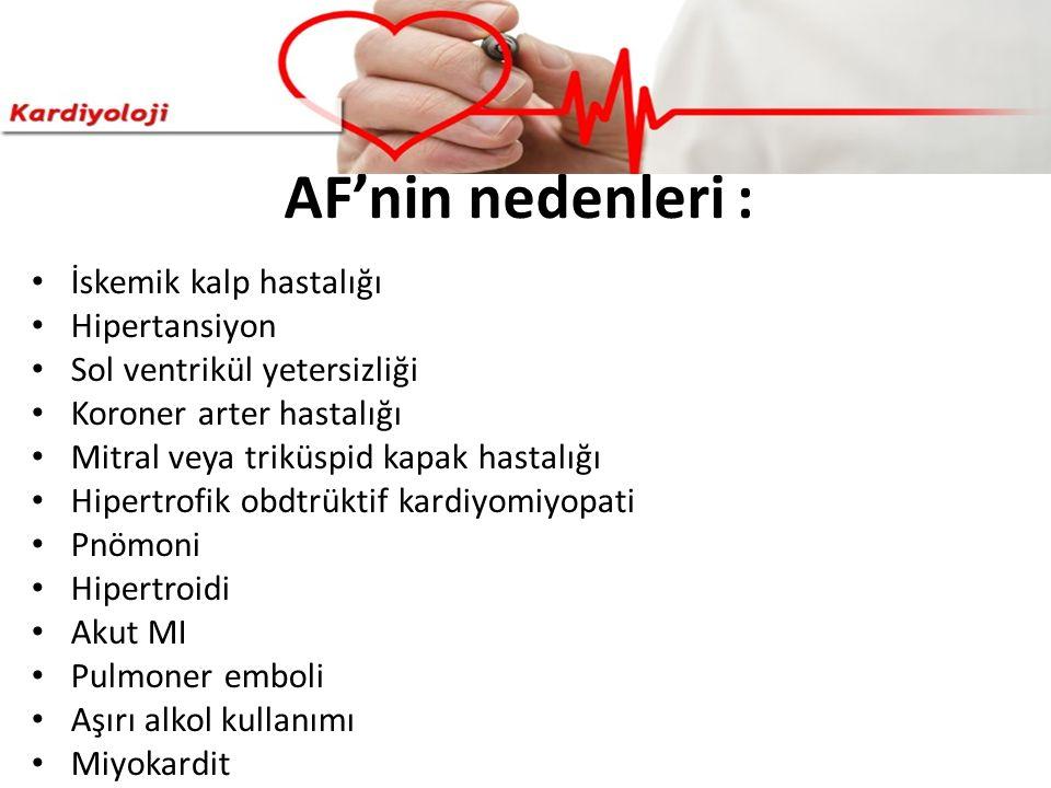 AF'nin nedenleri : İskemik kalp hastalığı Hipertansiyon Sol ventrikül yetersizliği Koroner arter hastalığı Mitral veya triküspid kapak hastalığı Hiper