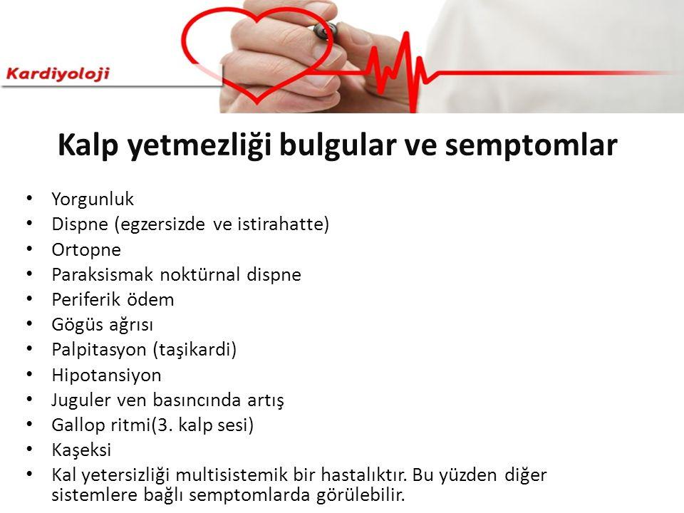 Kalp yetmezliği bulgular ve semptomlar Yorgunluk Dispne (egzersizde ve istirahatte) Ortopne Paraksismak noktürnal dispne Periferik ödem Gögüs ağrısı P