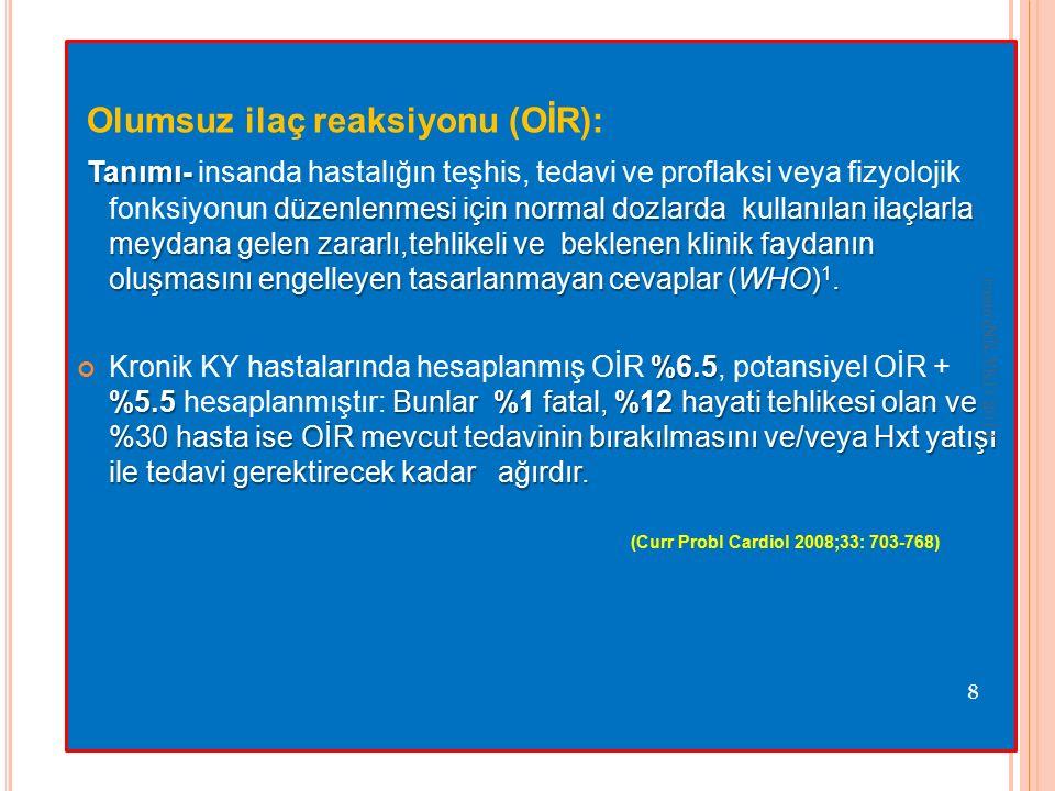 Olumsuz ilaç reaksiyonu (OİR): Tanımı- düzenlenmesi için normal dozlarda kullanılan ilaçlarla meydana gelen zararlı,tehlikeli ve beklenen klinik faydanın oluşmasını engelleyen tasarlanmayan cevaplar (WHO) 1.
