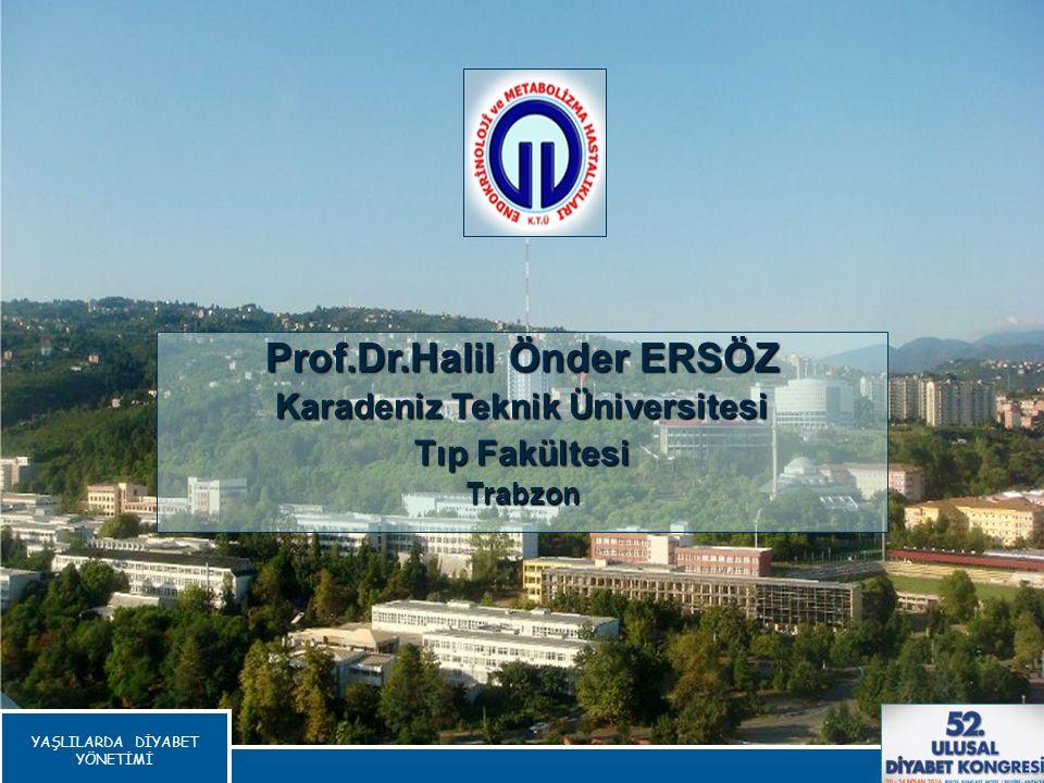 Prof.Dr.Halil Önder ERSÖZ Karadeniz Teknik Üniversitesi Tıp Fakültesi Trabzon YAŞLILARDA DİYABET YÖNETİMİ