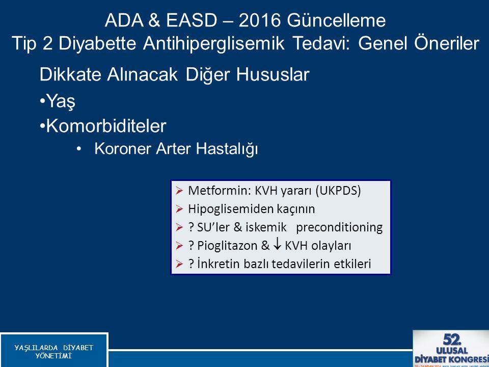  Metformin: KVH yararı (UKPDS)  Hipoglisemiden kaçının  ? SU'ler & iskemik preconditioning  ? Pioglitazon &  KVH olayları  ? İnkretin bazlı teda