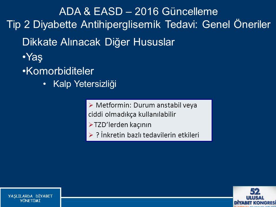 Dikkate Alınacak Diğer Hususlar Yaş Komorbiditeler Kalp Yetersizliği ADA & EASD – 2016 Güncelleme Tip 2 Diyabette Antihiperglisemik Tedavi: Genel Öner
