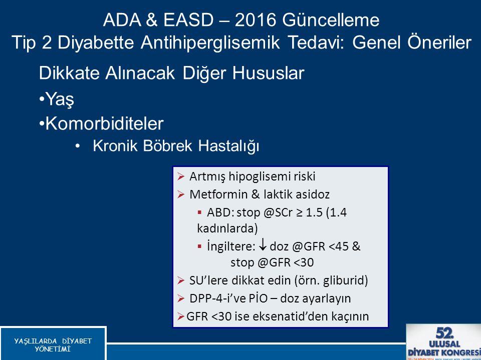 Dikkate Alınacak Diğer Hususlar Yaş Komorbiditeler Kronik Böbrek Hastalığı ADA & EASD – 2016 Güncelleme Tip 2 Diyabette Antihiperglisemik Tedavi: Gene