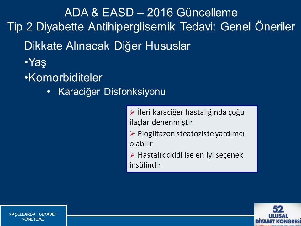Dikkate Alınacak Diğer Hususlar Yaş Komorbiditeler Karaciğer Disfonksiyonu ADA & EASD – 2016 Güncelleme Tip 2 Diyabette Antihiperglisemik Tedavi: Gene