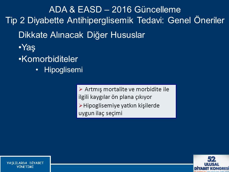 Dikkate Alınacak Diğer Hususlar Yaş Komorbiditeler Hipoglisemi ADA & EASD – 2016 Güncelleme Tip 2 Diyabette Antihiperglisemik Tedavi: Genel Öneriler 