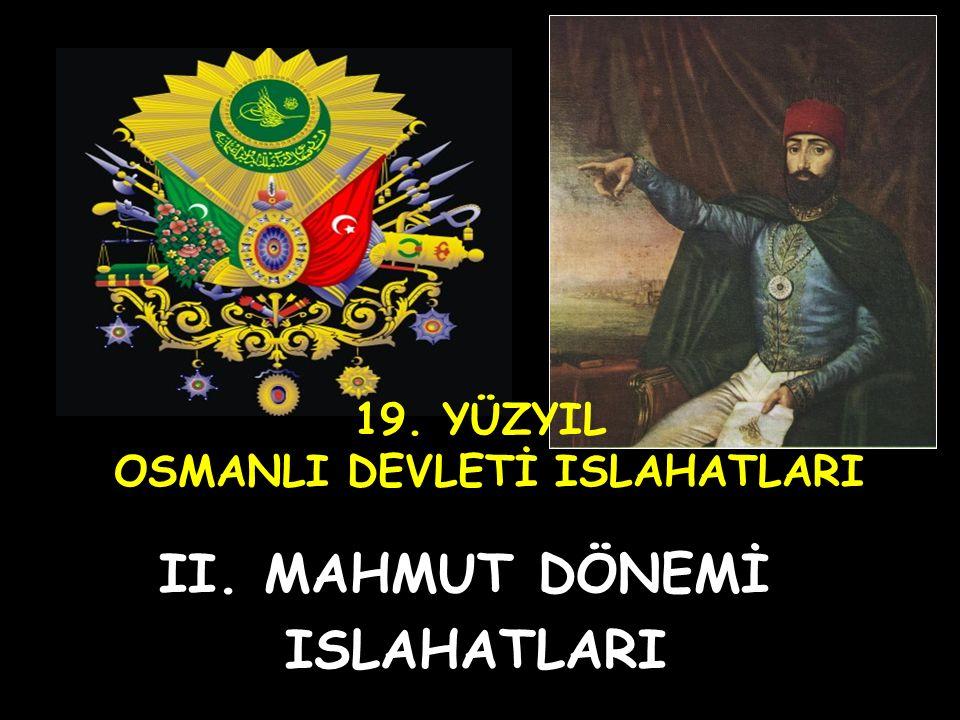 II. MAHMUT DÖNEMİ ISLAHATLARI 19. YÜZYIL OSMANLI DEVLETİ ISLAHATLARI