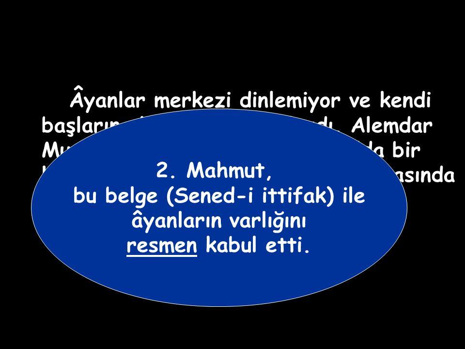 II.Mahmut'u Tahta Çıkaran Rusçuk âyanı Alemdar Mustafa Paşa'dır. Taht değişikliğinin ardından sadrazamlık makamına getirilmiştir. - Sadrazam olan Alem