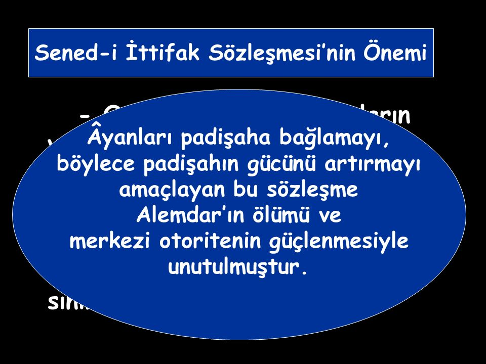 - Osmanlı Devleti, âyanların varlığını resmen tanımıştır.