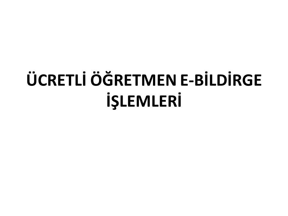 ÜCRETLİ ÖĞRETMEN E-BİLDİRGE İŞLEMLERİ