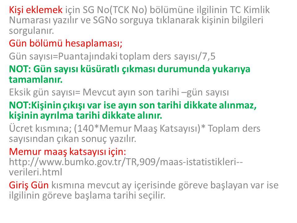 Kişi eklemek için SG No(TCK No) bölümüne ilgilinin TC Kimlik Numarası yazılır ve SGNo sorguya tıklanarak kişinin bilgileri sorgulanır. Gün bölümü hesa