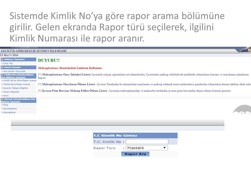 Sistemde Kimlik No'ya göre rapor arama bölümüne girilir. Gelen ekranda Rapor türü seçilerek, ilgilini Kimlik Numarası ile rapor aranır.