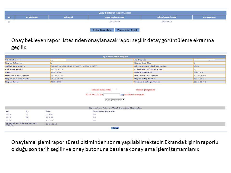 Onay bekleyen rapor listesinden onaylanacak rapor seçilir detay görüntüleme ekranına geçilir. Onaylama işlemi rapor süresi bitiminden sonra yapılabilm