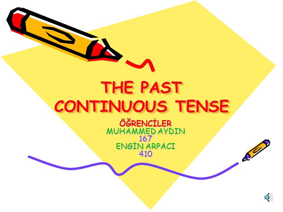 THE PAST CONTINUOUS TENSE ÖĞRENCİLER MUHAMMED AYDIN 167 ENGİN ARPACI 410